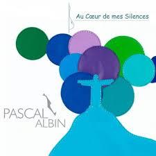 """Album découverte: PASCAL ALBIN : """"AU COEUR DE MES SILENCES"""""""