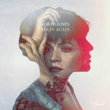 "Album découverte:  NORAH JONES  :  "" BEGIN AGAIN """