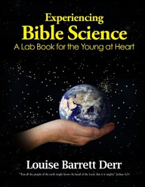 Louise Barrett Derr - Experiencing Bible Science: A Lab Book for the Young at Heart