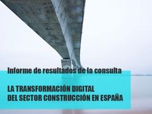 """Informe de resultados de la consulta """"LA TRANSFORMACIÓN DIGITAL DEL SECTOR CONSTRUCCIÓN EN ESPAÑA"""""""