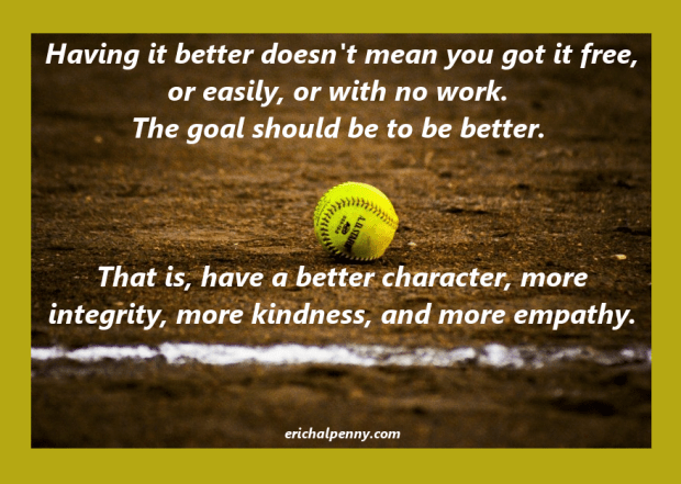 The goal is to have better character, more integrity, more empathy