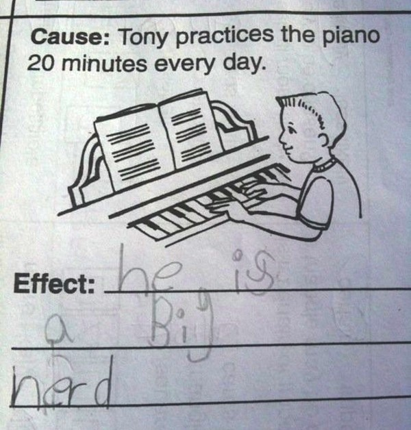 "Cause: Tony Practices his piano 20 minutes every day. Effect: ""He is a big nerd."""