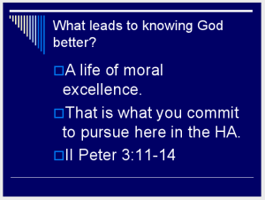 What leads to knowing God better? A life of moral excellence. (Slide 7.)