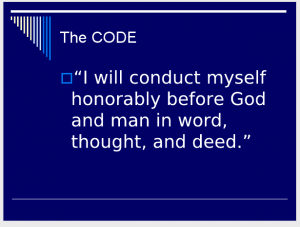 """THE CODE: """"I will conduct myself honorably before God and man in word, thought, and deed"""" (Slide 16)."""