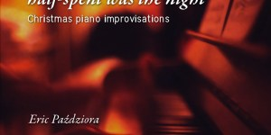 Half-Spent Was The Night: Christmas Piano Improvisations