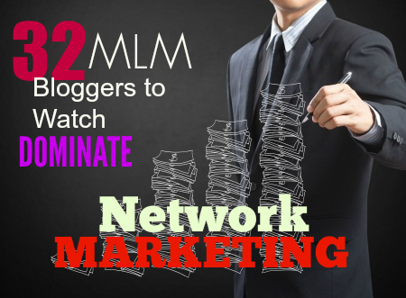 32 MLM Bloggers to Watch Dominate Network Marketing