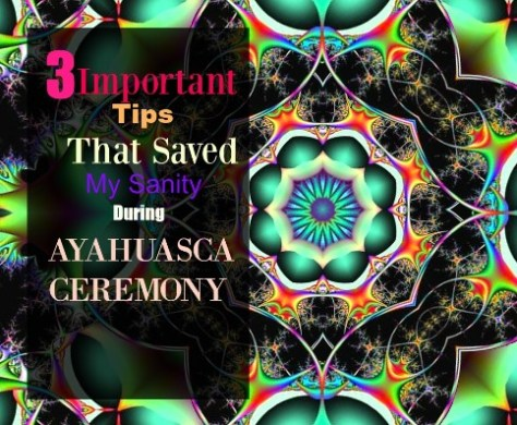 3 Important Tips that Saved My Sanity during Ayahuasca Ceremony