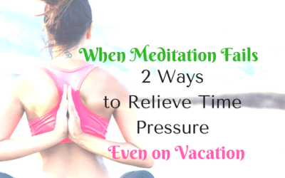 "When Meditation Fails: 2 Ways to Get Rid of ""I don't have time""!"
