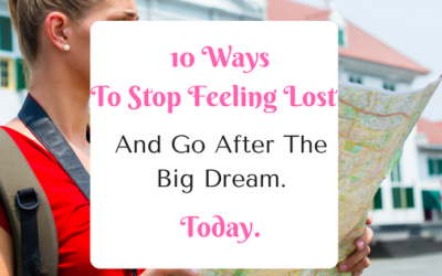 Stop Feeling Lost: 9 Spiritual + Practical Ways to Get Started on the Big Dream. Today.