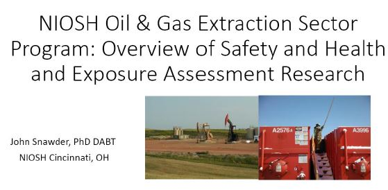 2016 06 10 NIOSH, Dr. John Snawder, Oil Gas extraction sector program, overview safety health exposure assessment research, title