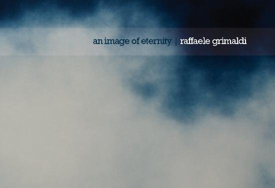 """An image of eternity"": l'incantesimo di Raffaele Grimaldi"