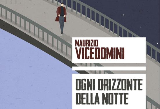 Ogni orizzonte della notte, il nuovo libro di Maurizio Vicedomini
