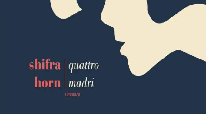 Quattro madri, un romanzo di Shifra Horn sul coraggio delle donne sole
