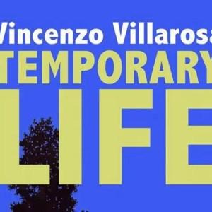 Temporary Life: la precarietà dell'esistenza raccontata da Vincenzo Villarosa