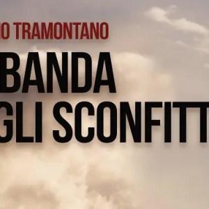 La banda degli sconfitti, il primo romanzo di Giacomo Tramontano