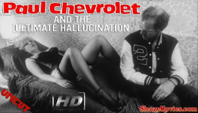 Paul Chevrolet and the Ultimate Hallucination (1985) watch uncut