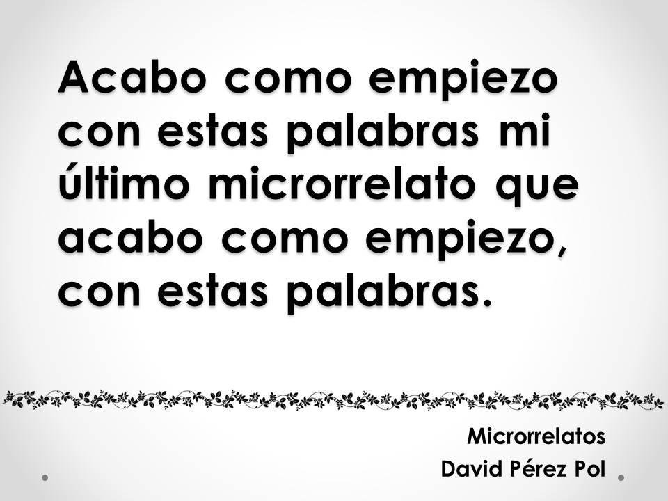 Acabo como empiezo, microrrelato de David Pérez Pol