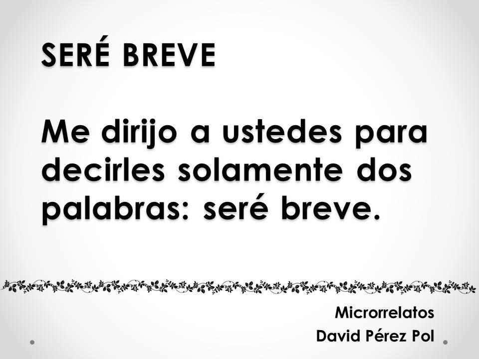 Microrrelato Seré breve de David Pérez Pol