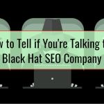 How to Tell if You're Talking to a Black Hat SEO Company