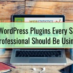 4 WordPress Plugins Every SEO Professional Should Be Using