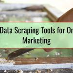 Top Data Scraping Tools for Online Marketing