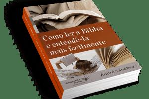 Como Ler a Bíblia e Entendê-la Mais Facilmente