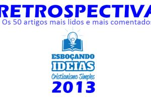 Retrospectiva Esboçando ideias 2013: Os 50 artigos mais lidos e comentados do ano