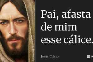 Por que Jesus disse: Pai, afasta de mim este cálice? Veja significados de cálice na Bíblia