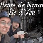 Pilleurs de banque Île d'Yeu