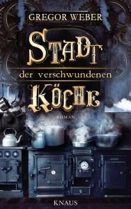 Stadt der verschwundenen Koeche von Gregor Weber