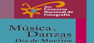 Tercer Concurso Nacional de Fotografía MÚSICA Y DANZAS PARA EL DÍA DE MUERTOS