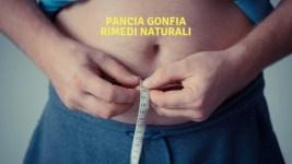 Pancia Gonfia, Cause e Rimedi Naturali
