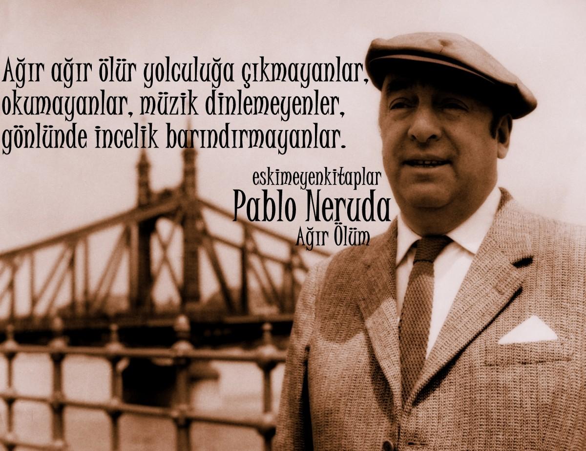 Ağir ölüm Pablo Neruda şiir Eskimeyen Kitaplar