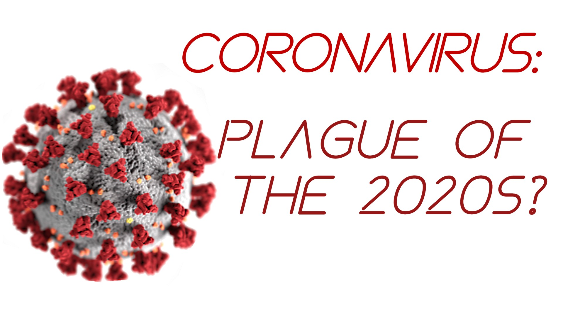 Coronavirus: Plague of the 2020s?