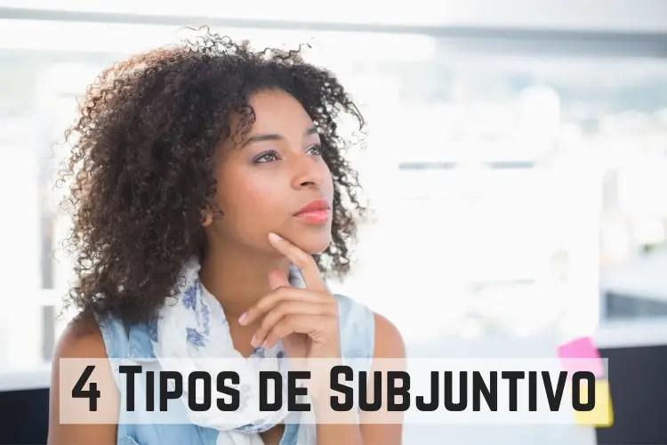4 Tipos de Subjuntivo