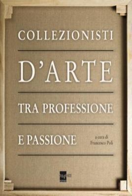 Collezionisti d'arte tra professione e passione, cover del volume