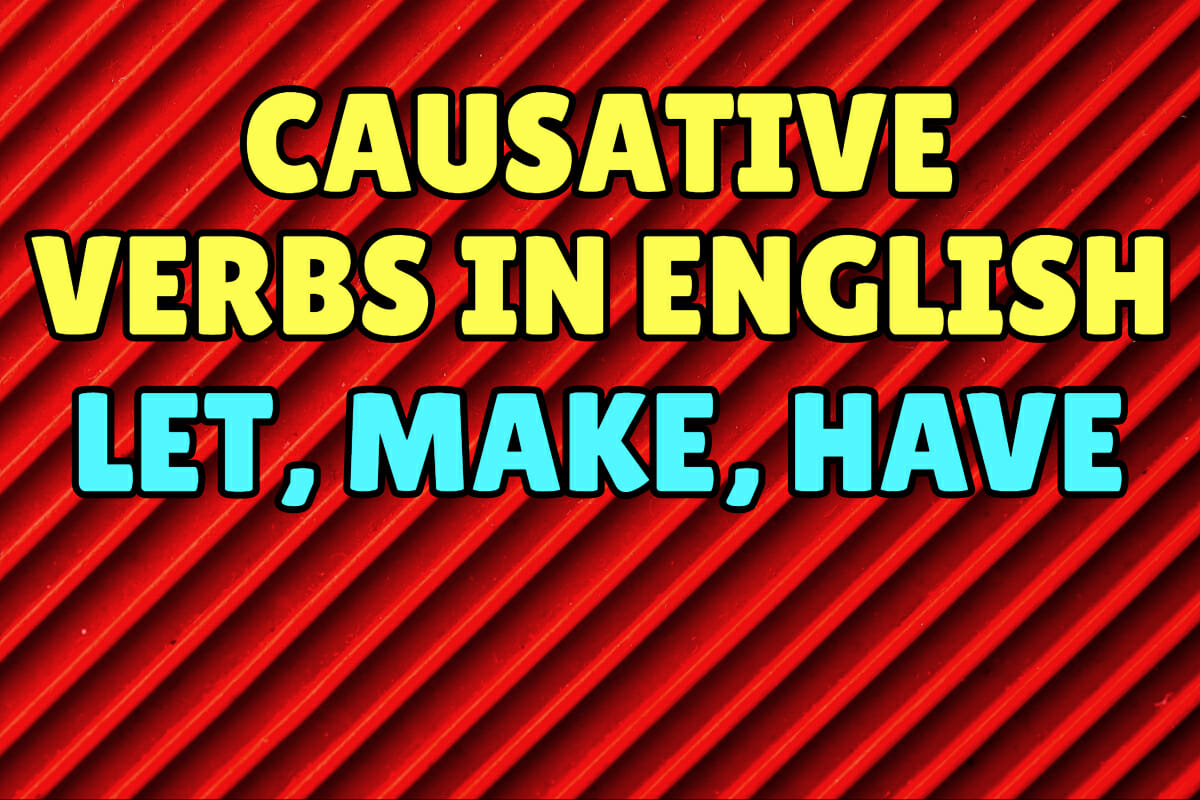 Causative Verbs In English Let Make Have Get Help