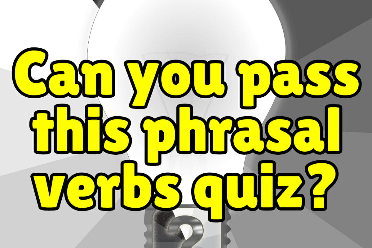 Can You Pass This Phrasal Verbs Quiz Espresso English