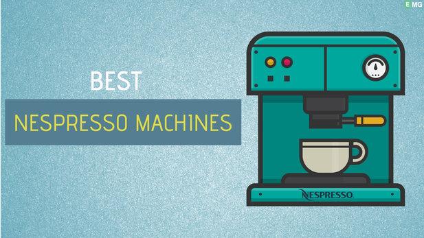 Best Nespresso Machine 2019- Reviews & Buyer's Guide