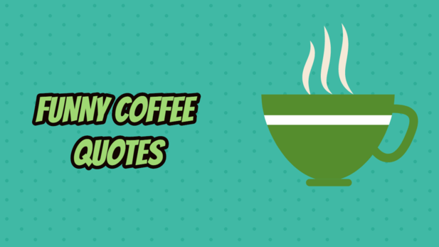 funny coffee quotes, inspirational coffee quotes