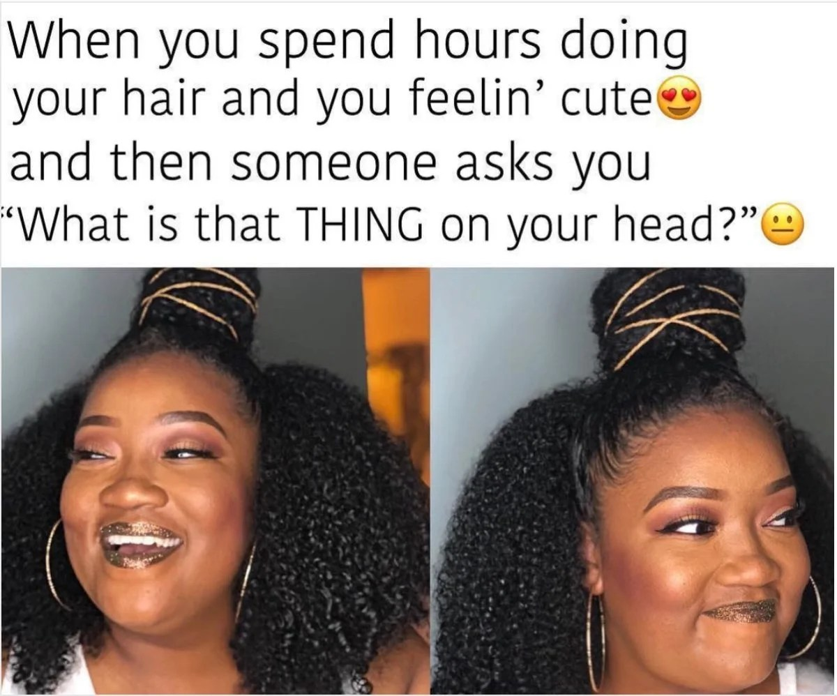 25 Hair Memes Every Black Woman Can Relate To Essence