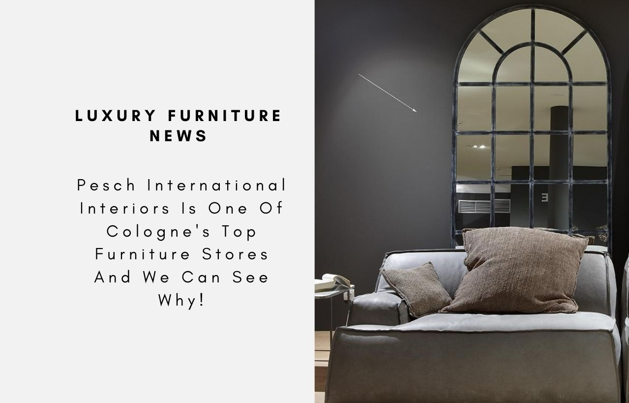 Pesch International Interiors Is One Of Cologne S Top Furniture Stores