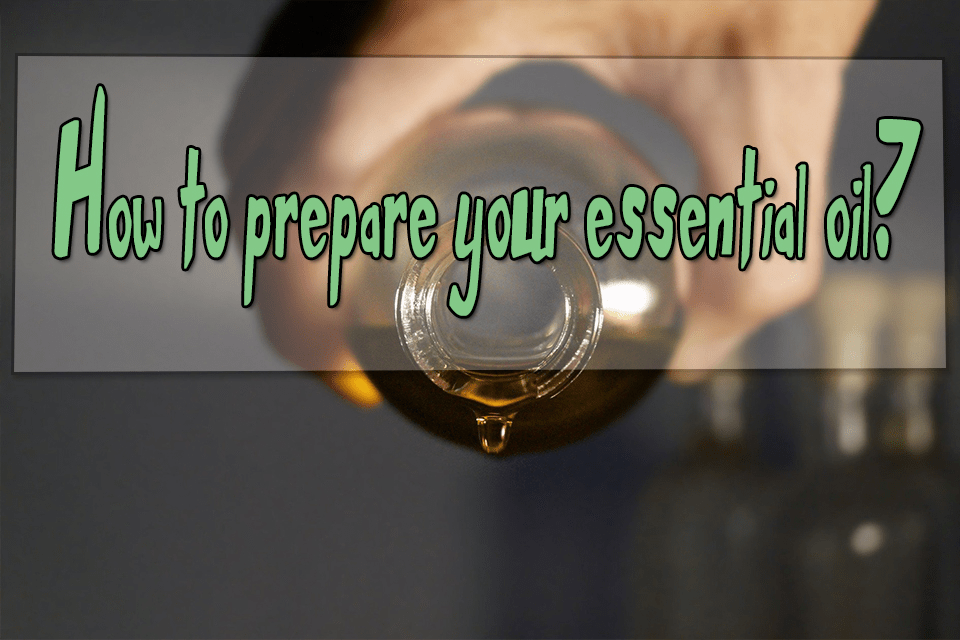 How to prepare your essential oil?