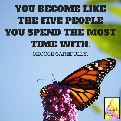 YOU BECOME LIKE THE FIVE PEOPLEYOU SPEND THE MOSTTIME WITH.