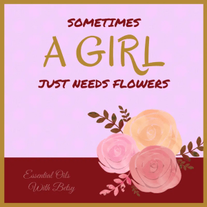 Sometimes A Girl Needs Flowers