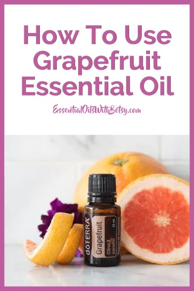 How To Use doTERRA Grapefruit Essential Oil
