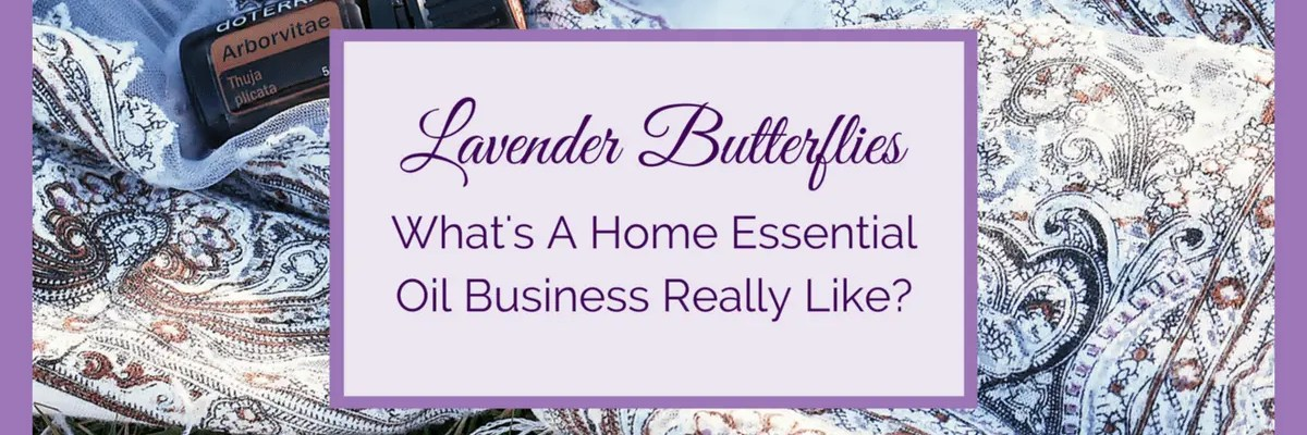 Home Essential Oil Business - What's It Really Like?
