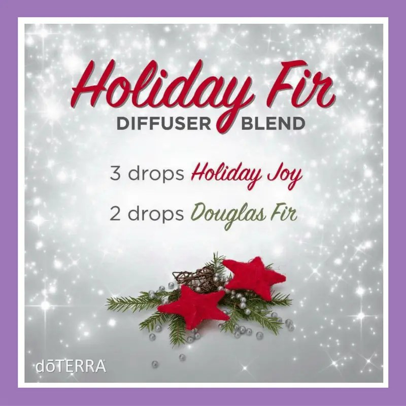 27 doTERRA diffuser blends |Holiday Fir - 3 drops Holiday Joy 2 drops Douglas Fir