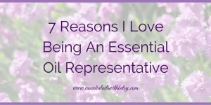 Seven Reasons I Love Being An Essential Oil Representative