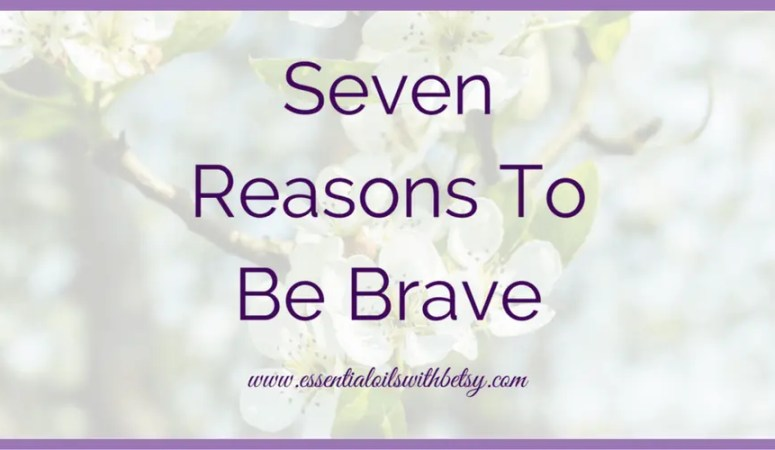 7 Reasons To Be Brave